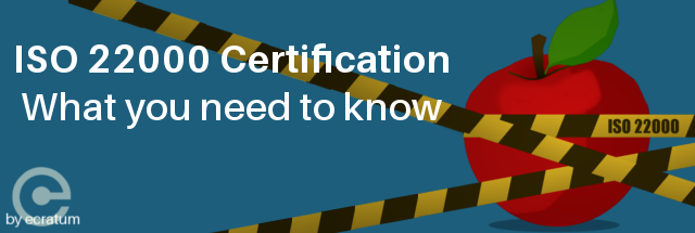 ISO 22000 Certification - What you need to know